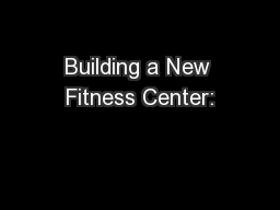 Building a New Fitness Center: PowerPoint PPT Presentation