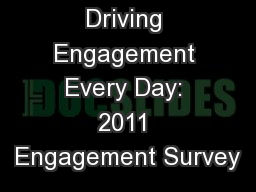 Driving Engagement Every Day: 2011 Engagement Survey