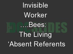 Invisible Worker ….Bees:   The Living 'Absent Referents