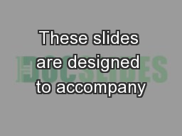 These slides are designed to accompany