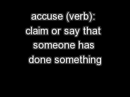 accuse (verb): claim or say that someone has done something