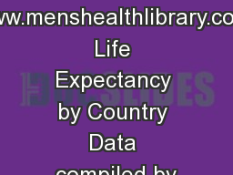 www.menshealthlibrary.com Life Expectancy by Country Data compiled by