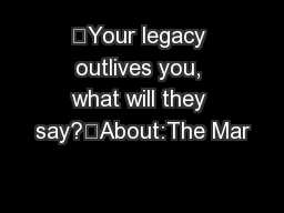 """Your legacy outlives you, what will they say?""About:The Mar"