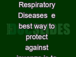 National Center for Immunization and Respiratory Diseases  e best way to protect against inuenza is to get a u vaccine every u season