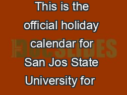 This is the official holiday calendar for San Jos State University for
