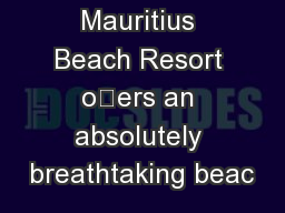 Outrigger Mauritius Beach Resort oers an absolutely breathtaking beac