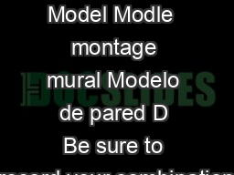 Wall Mount Model Modle  montage mural Modelo de pared D Be sure to record your combination