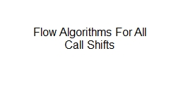 Flow Algorithms For All Call Shifts