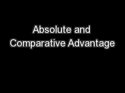 absolute and comparative advantage 2 Comparative advantage although adam smith understood and explained absolute advantage, one big thing he missed in the wealth of nations was the theory of comparative advantage.
