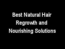 Best Natural Hair Regrowth and Nourishing Solutions PDF document - DocSlides