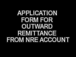 APPLICATION FORM FOR OUTWARD REMITTANCE FROM NRE ACCOUNT
