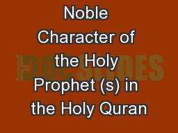 Noble Character of the Holy Prophet (s) in the Holy Quran PowerPoint PPT Presentation