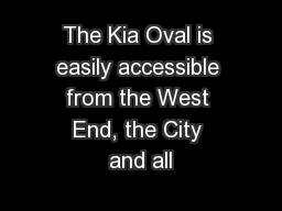 The Kia Oval is easily accessible from the West End, the City and all