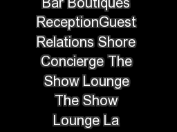 The Restaurant DECK  DECK  DECK  DECK  The Casino The Bar Boutiques ReceptionGuest Relations Shore Concierge The Show Lounge The Show Lounge La Terrazza Le Champagne The Connoisseurs Corner Conference