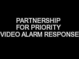 PARTNERSHIP FOR PRIORITY VIDEO ALARM RESPONSE