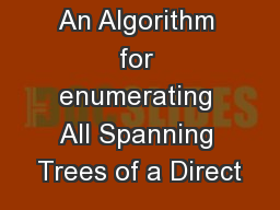 An Algorithm for enumerating All Spanning Trees of a Direct PowerPoint PPT Presentation
