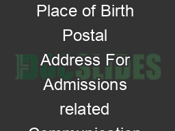 Firs Name Middle Name Surname Date of Birth Nationality Place of Birth Postal Address For Admissions related Communication PL SE ED T SS T SIZE R PH APH