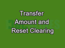 Transfer Amount and Reset Clearing PowerPoint PPT Presentation