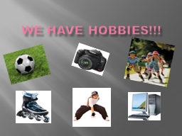 We have hobbies!!!