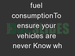 It increases fuel consumptionTo ensure your vehicles are never Know wh