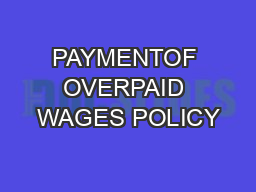 PAYMENTOF OVERPAID WAGES POLICY PowerPoint PPT Presentation