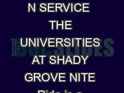 DEPARTMEN T O F TRANSPORTATIO N SERVICE  THE UNIVERSITIES AT SHADY GROVE NITE Ride is a curbtocurb evening service