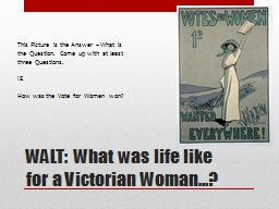 WALT: What was life like for a Victorian Woman…? PowerPoint PPT Presentation