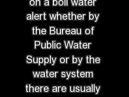 When a water system is placed on a boil water alert whether by the Bureau of Public Water Supply or by the water system there are usually ma ny questions that arise