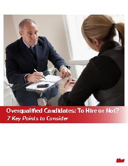Overquali�ed Candidates: To Hire or Not?7 Key Points to Con