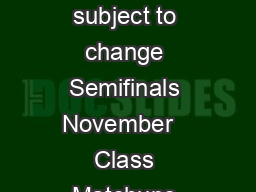 Note Sites dates and times are subject to change Semifinals November   Class Matchups Man Winner of Section  vs