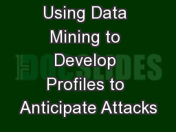 Using Data Mining to Develop Profiles to Anticipate Attacks