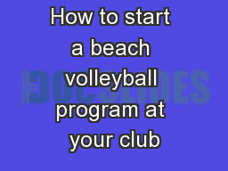 How to start a beach volleyball program at your club PowerPoint PPT Presentation