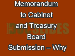 Memorandum to Cabinet and Treasury Board Submission � Why
