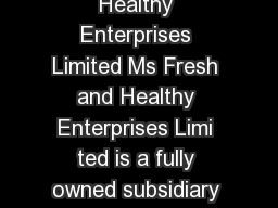 Fresh and Healthy Enterprises Limited Ms Fresh and Healthy Enterprises Limi ted is a fully owned subsidiary of CONCOR