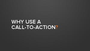 WHY USE A CALL TO ACTION First