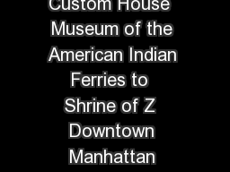 PATH PATH PATH Station Castle Clinton National Monument US Custom House  Museum of the American Indian Ferries to  Shrine of Z  Downtown Manhattan Heliport  Water Street Four New York Z Two New York Z