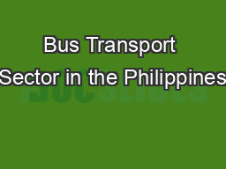 Bus Transport Sector in the Philippines PowerPoint PPT Presentation