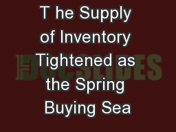 T he Supply of Inventory Tightened as the Spring Buying Sea