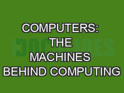 COMPUTERS: THE MACHINES BEHIND COMPUTING