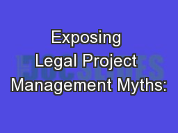 Exposing Legal Project Management Myths: PowerPoint PPT Presentation