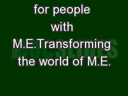 for people with M.E.Transforming the world of M.E.