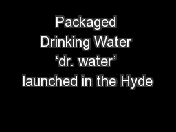Packaged Drinking Water 'dr. water' launched in the Hyde