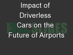 Impact of Driverless Cars on the Future of Airports PowerPoint PPT Presentation