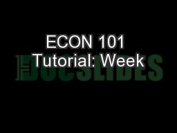 ECON 101 Tutorial: Week PowerPoint PPT Presentation