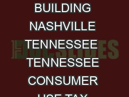 STATE OF TENNESSEE DEPARTMENT OF REVENUE ANDREW JACKSON STATE OFFICE BUILDING NASHVILLE TENNESSEE  TENNESSEE CONSUMER USE TAX Tennessee like other states that impose a sales tax also taxes the use of