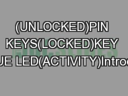 (UNLOCKED)PIN KEYS(LOCKED)KEY BUTTONBLUE LED(ACTIVITY)IntroductionThan