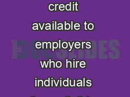 The Work Opportunity Tax Credit WOTC is a Federal tax credit available to employers who hire individuals from eligible target groups with significant barriers to employment