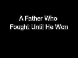 A Father Who Fought Until He Won