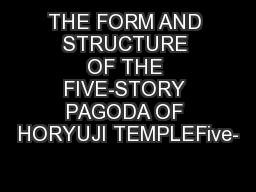 THE FORM AND STRUCTURE OF THE FIVE-STORY PAGODA OF HORYUJI TEMPLEFive-
