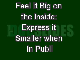 Feel it Big on the Inside: Express it Smaller when in Publi